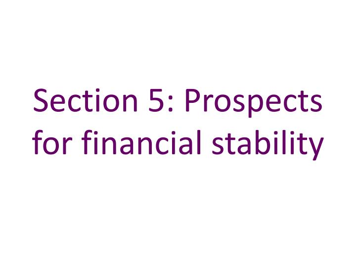 Section 5 prospects for financial stability