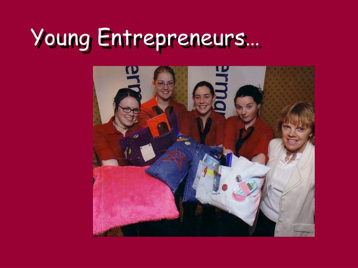 Young Entrepreneurs…