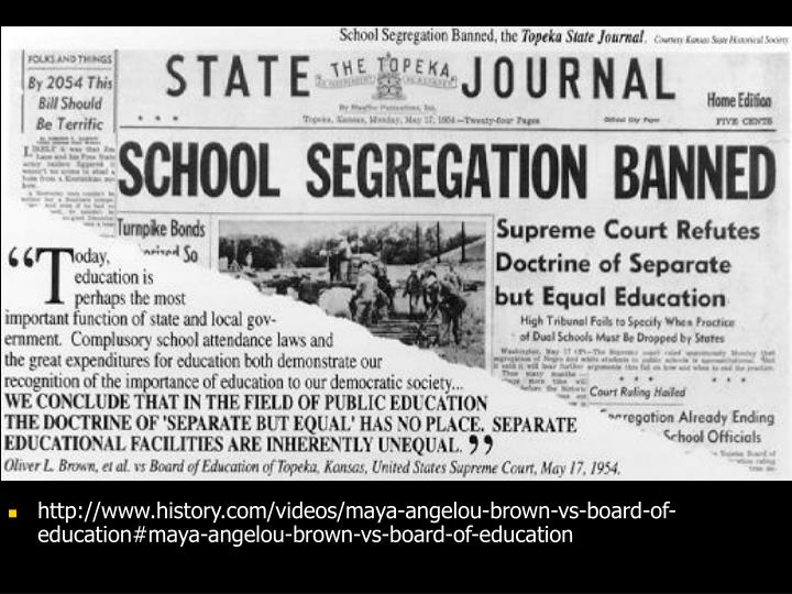 http://www.history.com/videos/maya-angelou-brown-vs-board-of-education#maya-angelou-brown-vs-board-of-education