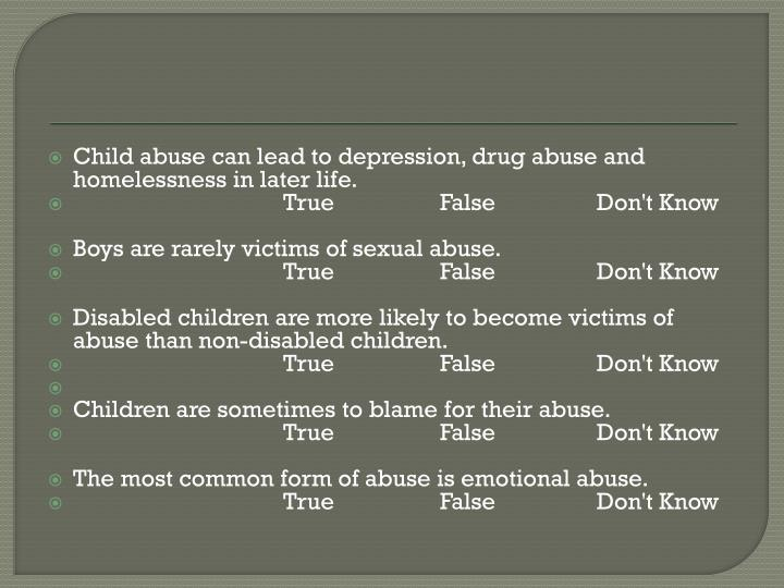 Child abuse can lead to depression, drug abuse and homelessness in later life.
