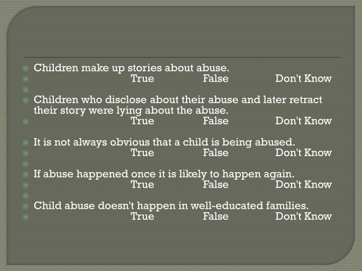 Children make up stories about abuse.