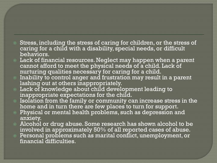 Stress, including the stress of caring for children, or the stress of caring for a child with a disability, special needs, or difficult behaviors.