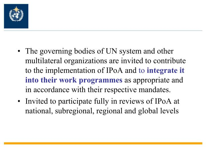 The governing bodies of UN system and other multilateral organizations are invited to contribute to the implementation of IPoA and