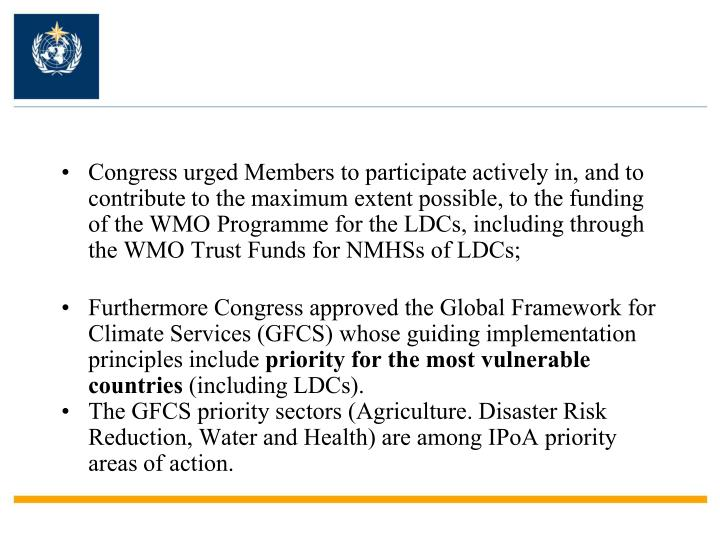 Congress urged Members to participate actively in, and to contribute to the maximum extent possible, to the funding of the WMO Programme for the LDCs, including through the WMO Trust Funds for NMHSs of LDCs;