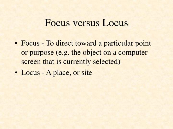 Focus versus Locus
