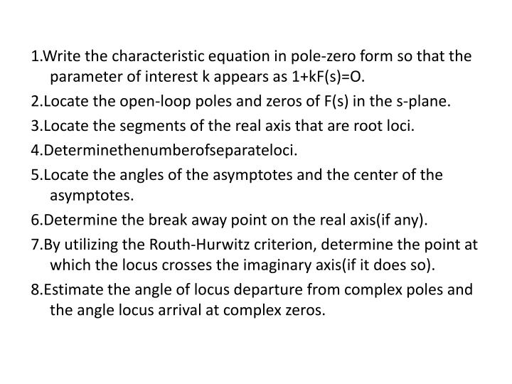 1.Write the characteristic equation in pole-zero form so that the parameter of interest k appears as 1+kF(s)=O.
