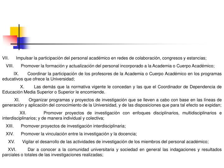 VII. Impulsar la participación del personal académico en redes de colaboración, congresos y estancias;