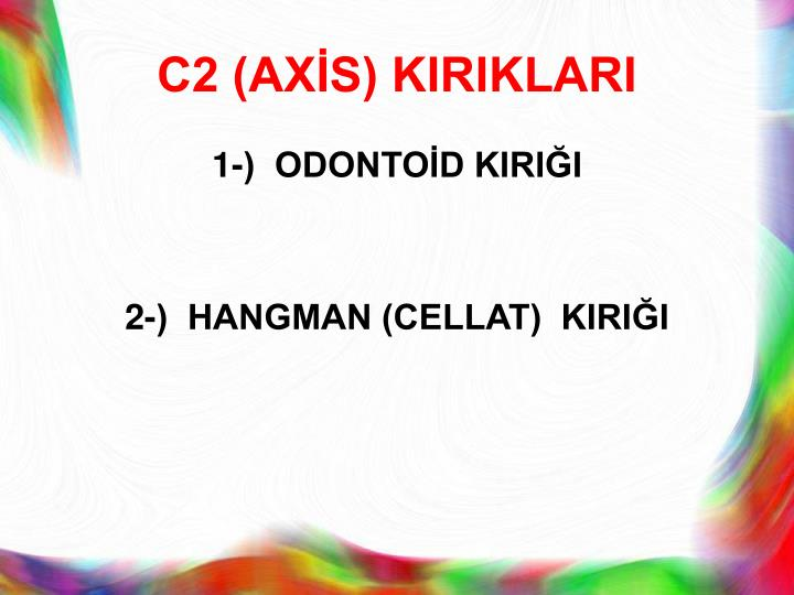 C2 (AXİS) KIRIKLARI