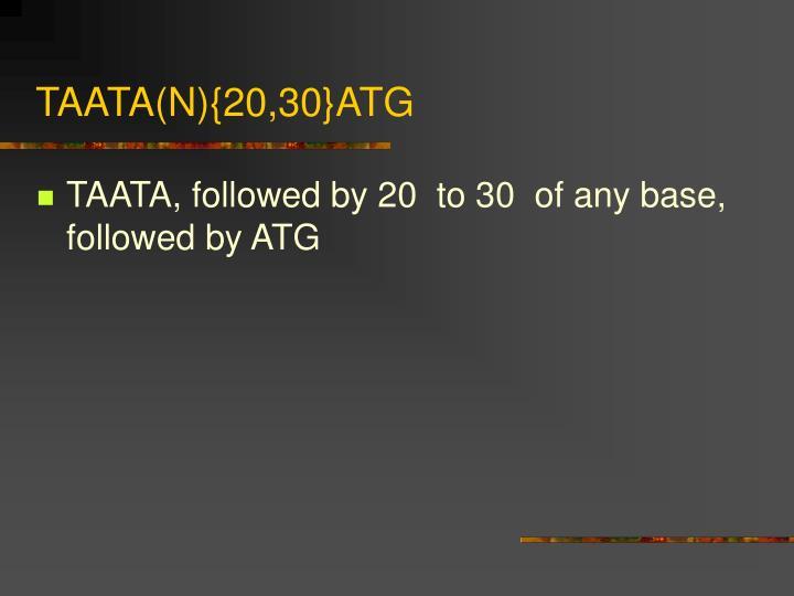TAATA(N){20,30}ATG