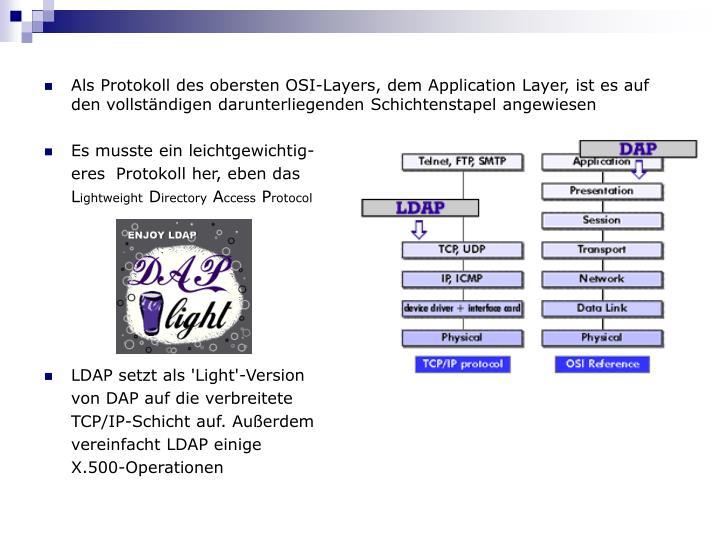 Als Protokoll des obersten OSI-Layers, dem Application Layer, ist es auf den vollständigen darunterliegenden Schichtenstapel angewiesen