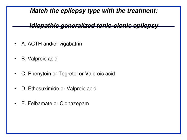 Match the epilepsy type with the treatment: