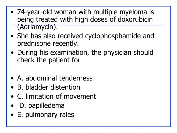 74-year-old woman with multiple myeloma is being treated with high doses of doxorubicin (Adriamycin).