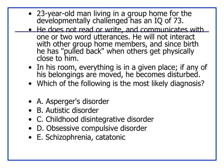 23-year-old man living in a group home for the developmentally challenged has an IQ of 73.