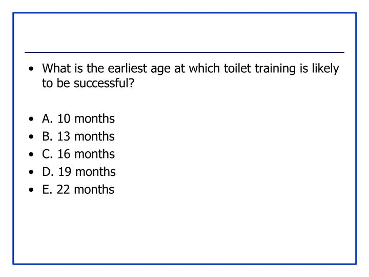 What is the earliest age at which toilet training is likely to be successful?