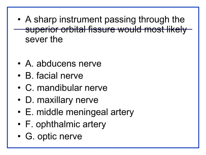 A sharp instrument passing through the superior orbital fissure would most likely sever the