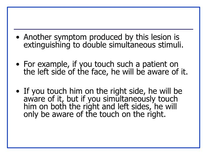 Another symptom produced by this lesion is extinguishing to double simultaneous stimuli.