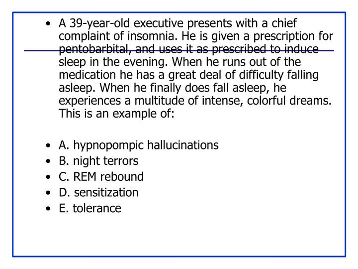 A 39-year-old executive presents with a chief complaint of insomnia. He is given a prescription for pentobarbital, and uses it as prescribed to induce sleep in the evening. When he runs out of the medication he has a great deal of difficulty falling asleep. When he finally does fall asleep, he experiences a multitude of intense, colorful dreams. This is an example of: