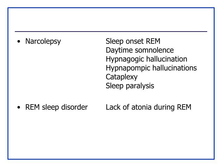 NarcolepsySleep onset REMDaytime somnolenceHypnagogic hallucinationHypnapompic hallucinationsCataplexySleep paralysis