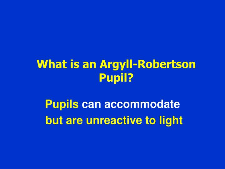 What is an Argyll-Robertson Pupil?