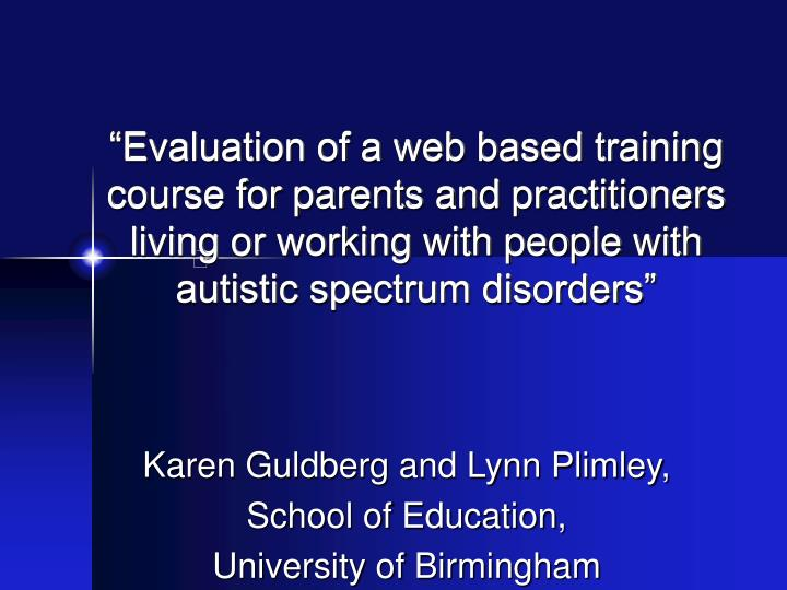 """Evaluation of a web based training course for parents and practitioners living or working with pe..."