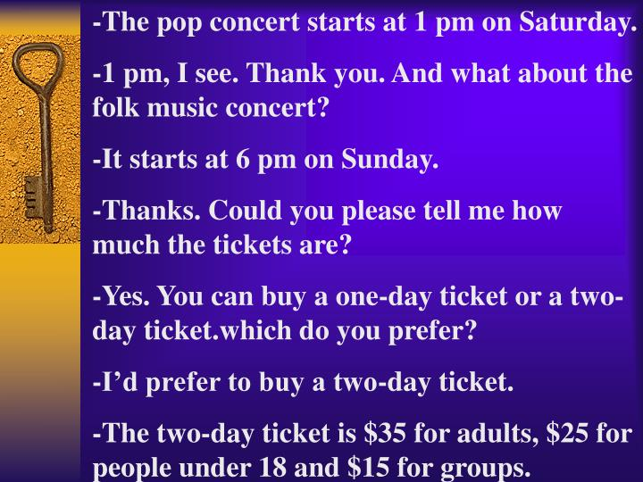 -The pop concert starts at 1 pm on Saturday.