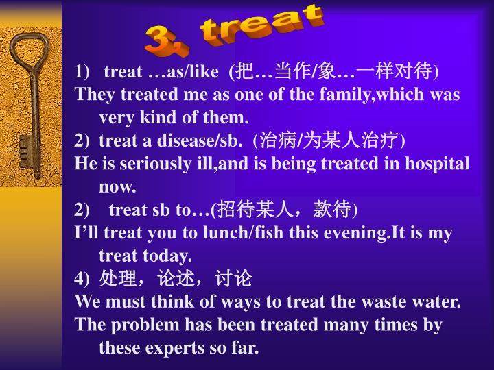 treat …as/like  (