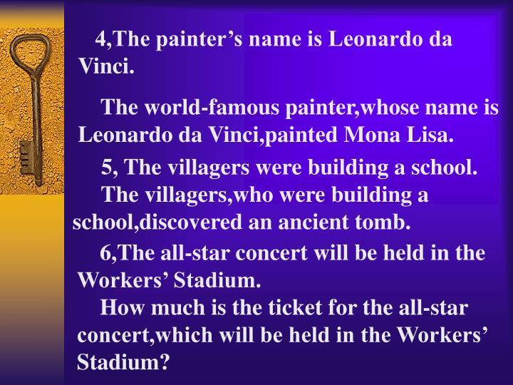 4,The painter's name is Leonardo da Vinci.