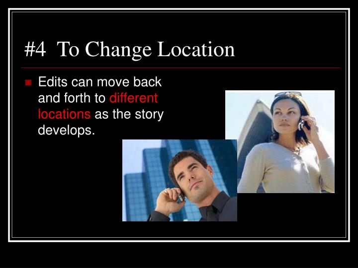 #4  To Change Location