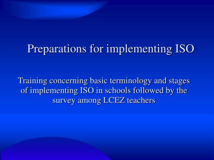 Preparations for implementing ISO