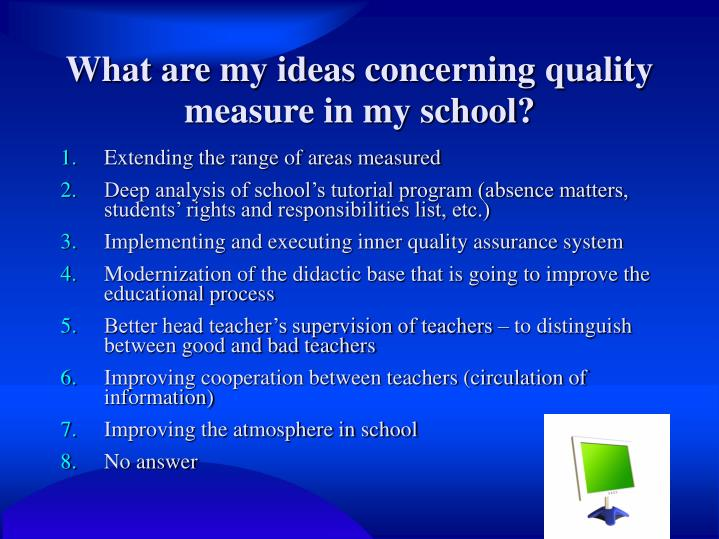 What are my ideas concerning quality measure in my school?