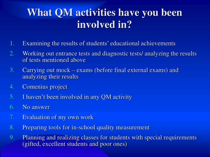 What QM activities have you been involved in?