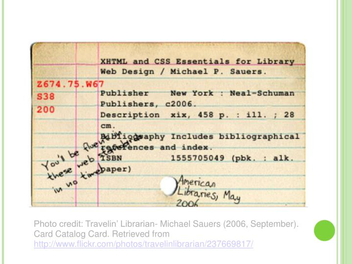 Photo credit: Travelin' Librarian- Michael Sauers (2006, September). Card Catalog Card. Retrieved from