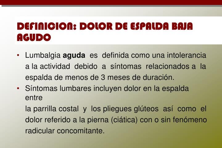 DEFINICION: DOLOR DE ESPALDA BAJA AGUDO