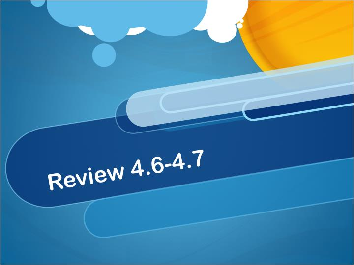 Review 4.6-4.7