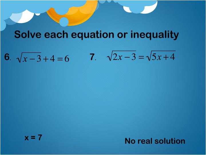 Solve each equation or inequality