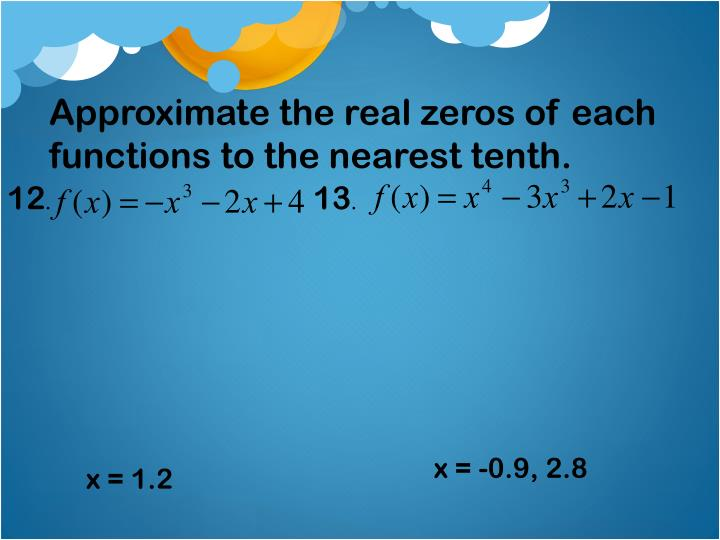 Approximate the real zeros of each