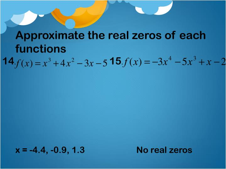 Approximate the real zeros of each functions