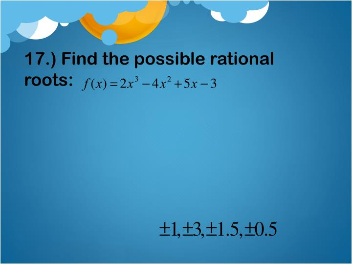 17.) Find the possible rational roots: