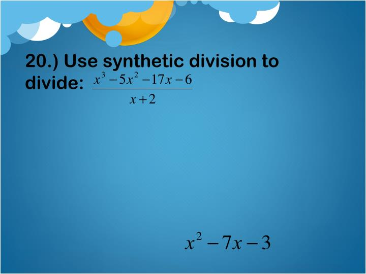 20.) Use synthetic division to divide: