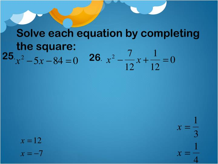 Solve each equation by completing the square: