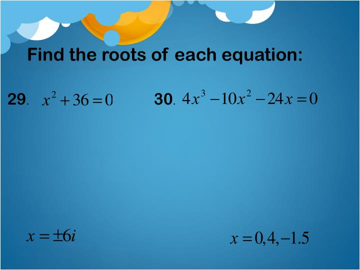 Find the roots of each equation: