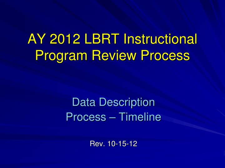 Ay 2012 lbrt instructional program review process