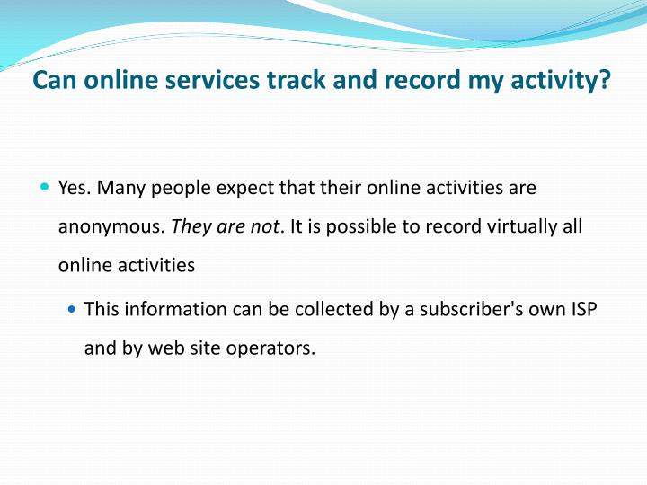 Can online services track and record my activity?