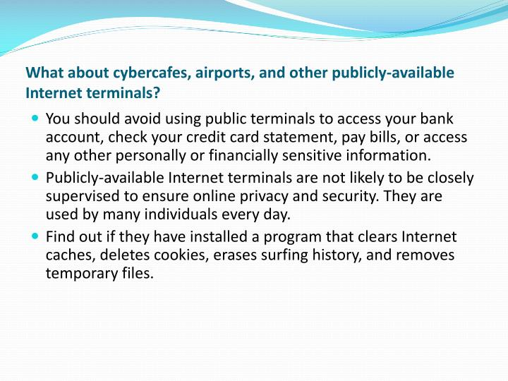 What about cybercafes, airports, and other publicly-available Internet terminals?