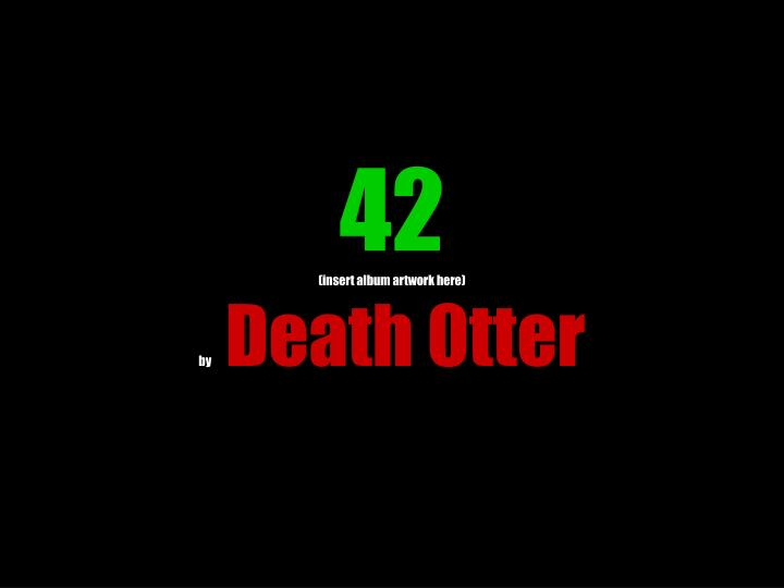 42 insert album artwork here by death 0tter