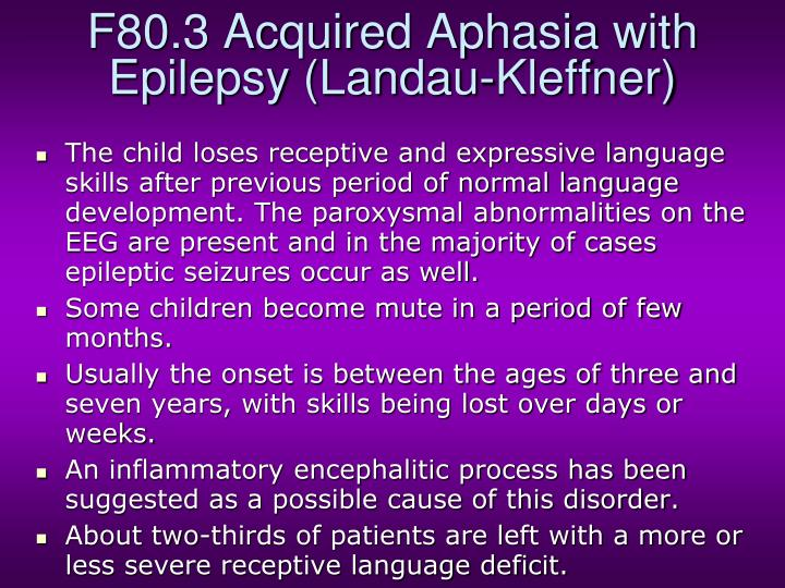 F80.3 Acquired Aphasia with Epilepsy (Landau-