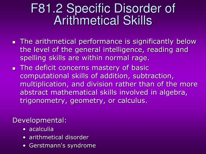 F81.2 Specific Disorder of Arithmetical Skills