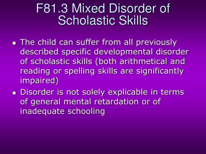 F81.3 Mixed Disorder of Scholastic Skills