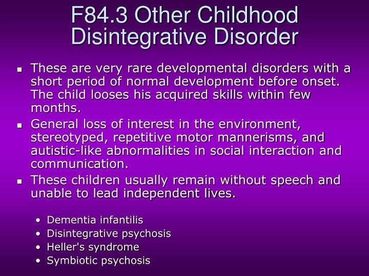 F84.3 Other Childhood Disintegrative Disorder