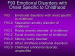 f93 emotional disorders with onset specific to childhood
